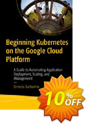 Beginning Kubernetes on the Google Cloud Platform (Garbarino) discount coupon Beginning Kubernetes on the Google Cloud Platform (Garbarino) Deal - Beginning Kubernetes on the Google Cloud Platform (Garbarino) Exclusive Easter Sale offer for iVoicesoft