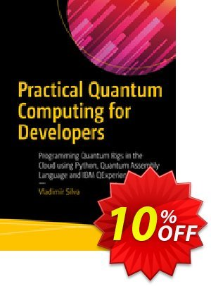 Practical Quantum Computing for Developers (Silva) Coupon discount Practical Quantum Computing for Developers (Silva) Deal. Promotion: Practical Quantum Computing for Developers (Silva) Exclusive Easter Sale offer for iVoicesoft