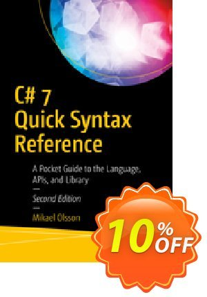 C# 7 Quick Syntax Reference (Olsson) Coupon discount C# 7 Quick Syntax Reference (Olsson) Deal. Promotion: C# 7 Quick Syntax Reference (Olsson) Exclusive Easter Sale offer for iVoicesoft