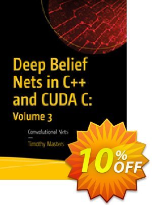 Deep Belief Nets in C++ and CUDA C: Volume 3 (Masters) discount coupon Deep Belief Nets in C++ and CUDA C: Volume 3 (Masters) Deal - Deep Belief Nets in C++ and CUDA C: Volume 3 (Masters) Exclusive Easter Sale offer for iVoicesoft